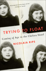 """Trying to Float: Coming of Age in the Chelsea Hotel,"" available now from Scribner."