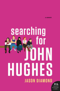 """Searching for John Hughes"" by Jason Diamond (out on November 29, 2016 from HarperCollins / William Morrow)"